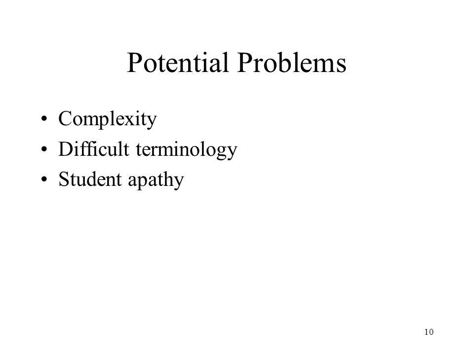 Potential Problems Complexity Difficult terminology Student apathy 10