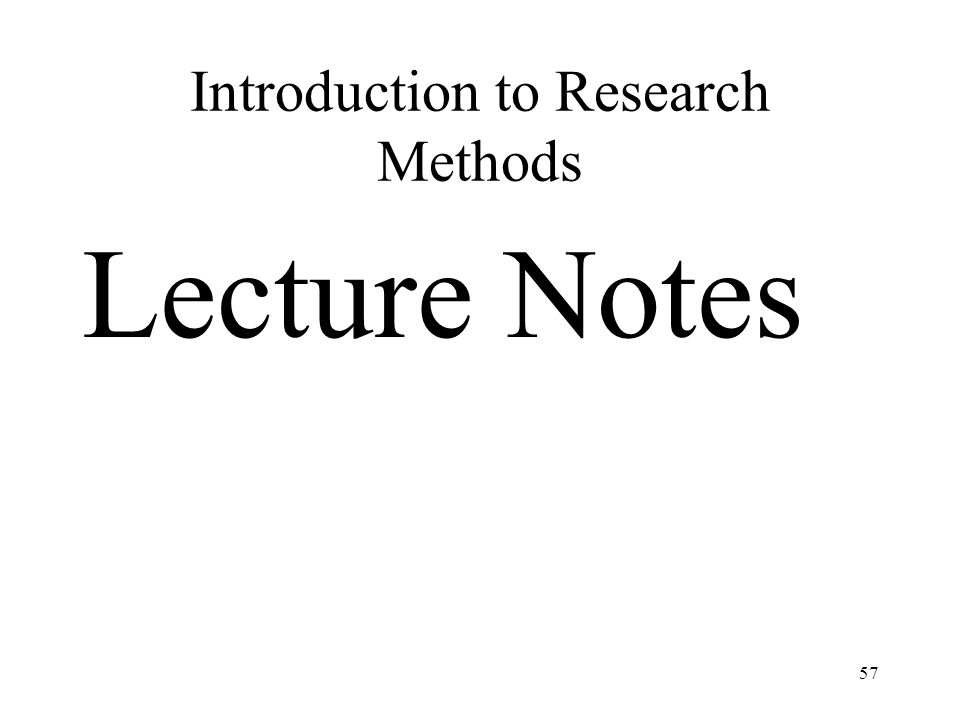 Introduction to Research Methods Lecture Notes 57
