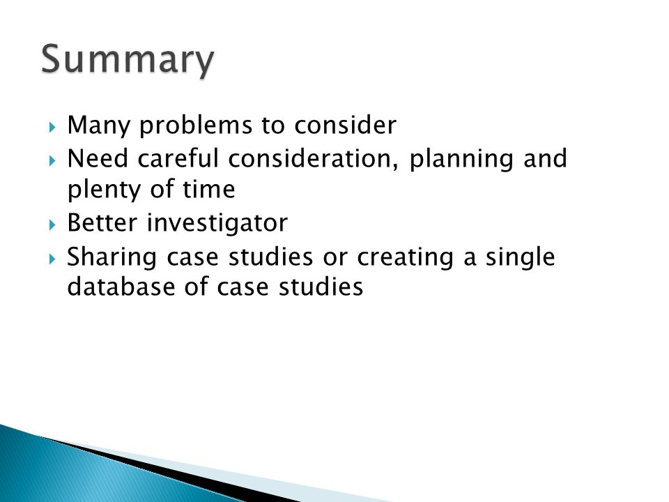 Many problems to consider Need careful consideration, planning and plenty of time Better investigator Sharing case studies or creating a single databa