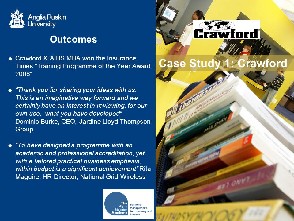 Case Study 1: Crawford Crawford & AIBS MBA won the Insurance Times Training Programme of the Year Award 2008 Thank you for sharing your ideas with us.