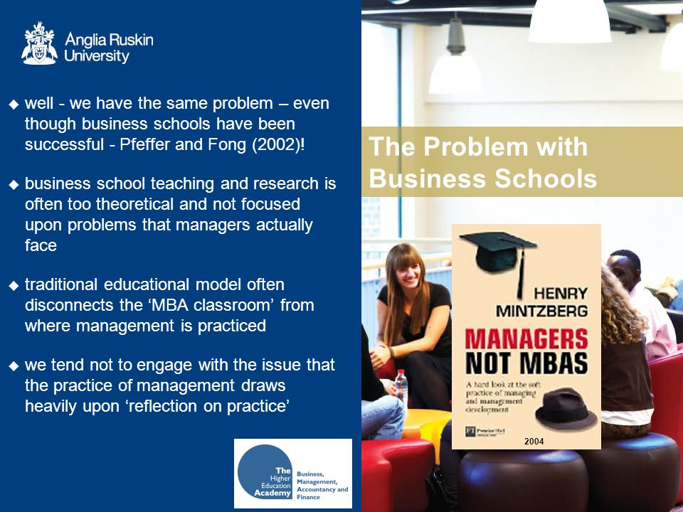The Problem with Business Schools well - we have the same problem – even though business schools have been successful - Pfeffer and Fong (2002).