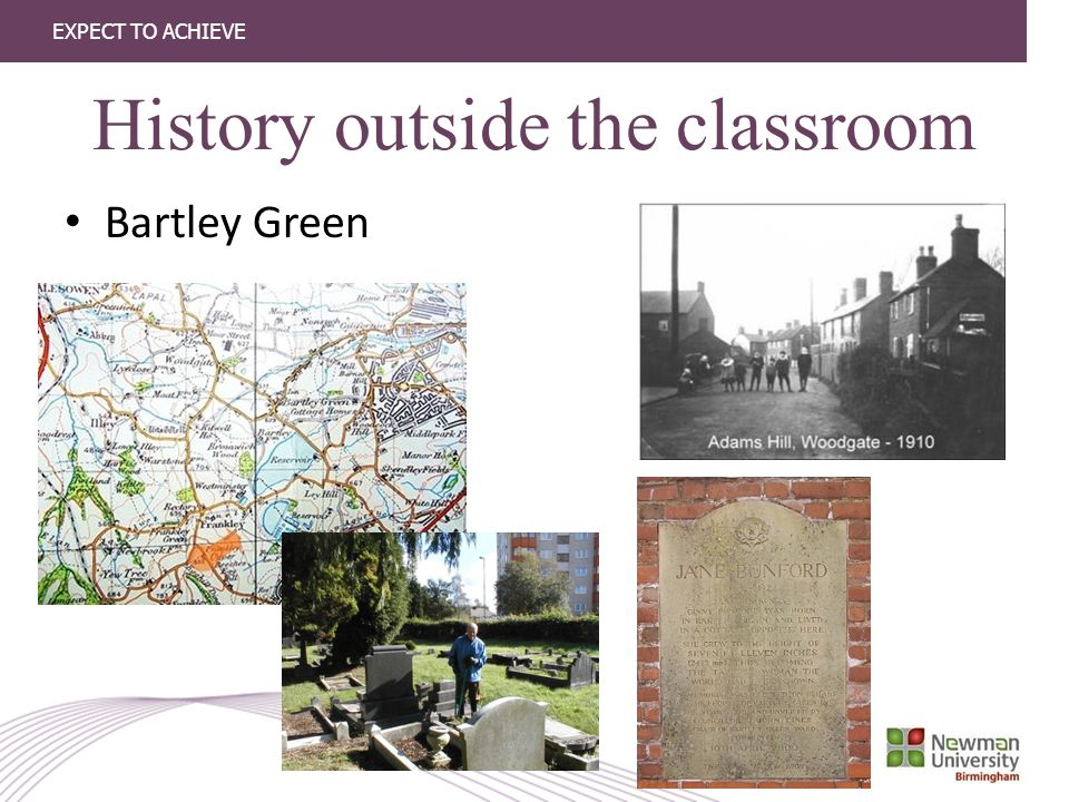 EXPECT TO ACHIEVE History outside the classroom Bartley Green