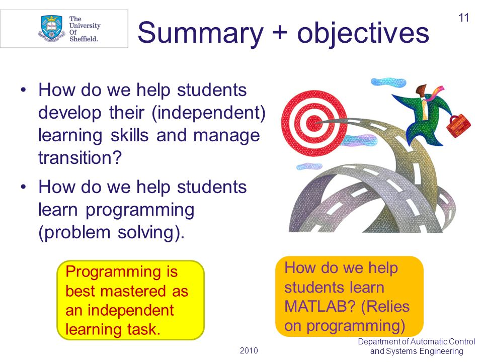 2010 Department of Automatic Control and Systems Engineering Summary + objectives How do we help students develop their (independent) learning skills