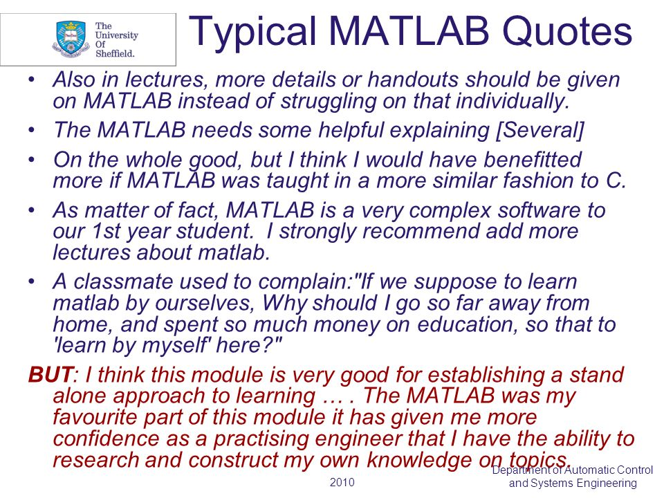 2010 Department of Automatic Control and Systems Engineering Typical MATLAB Quotes Also in lectures, more details or handouts should be given on MATLAB instead of struggling on that individually.