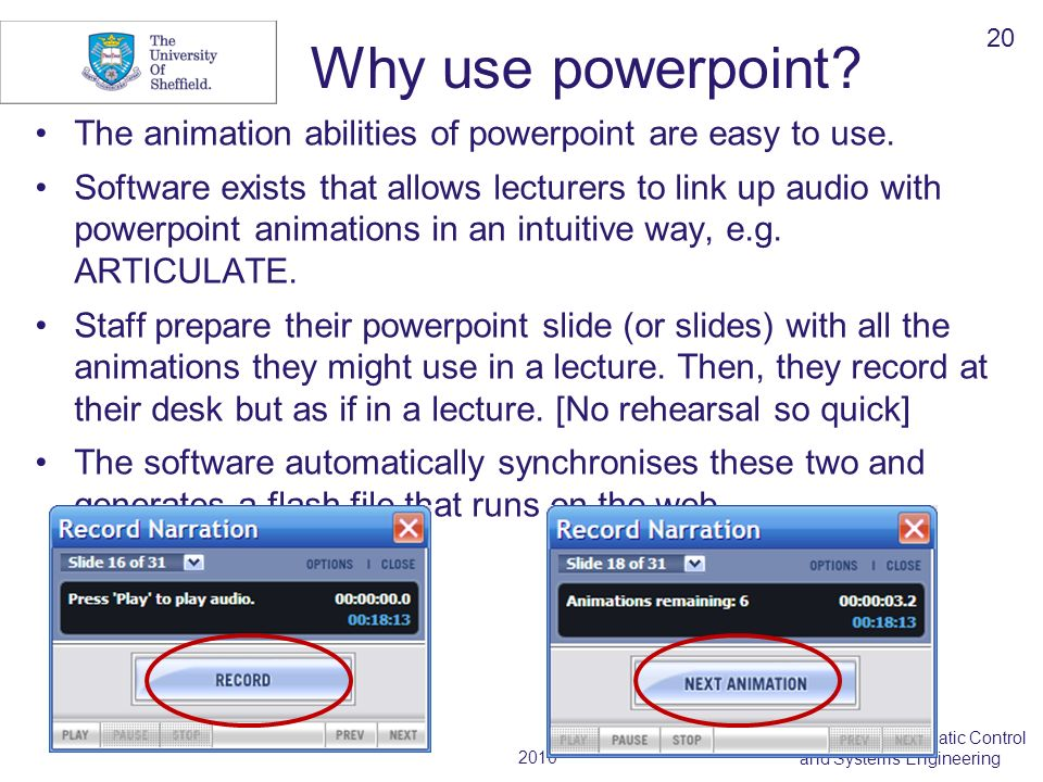 2010 Department of Automatic Control and Systems Engineering Why use powerpoint? The animation abilities of powerpoint are easy to use. Software exist