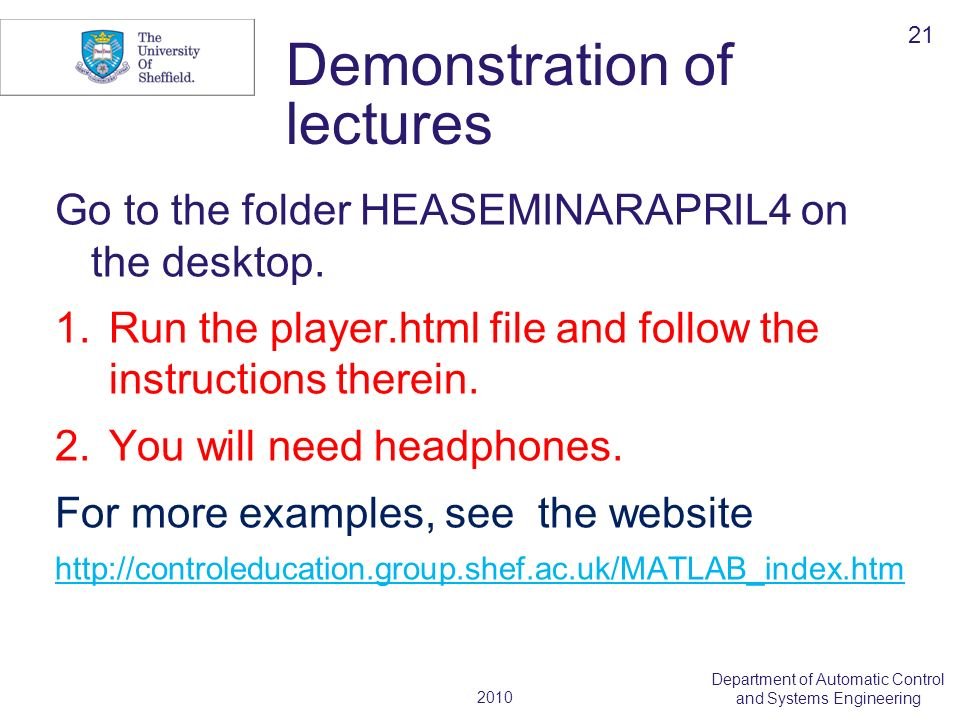 2010 Department of Automatic Control and Systems Engineering Demonstration of lectures Go to the folder HEASEMINARAPRIL4 on the desktop. 1.Run the pla