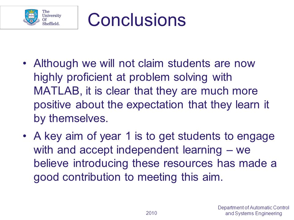 2010 Department of Automatic Control and Systems Engineering Conclusions Although we will not claim students are now highly proficient at problem solv