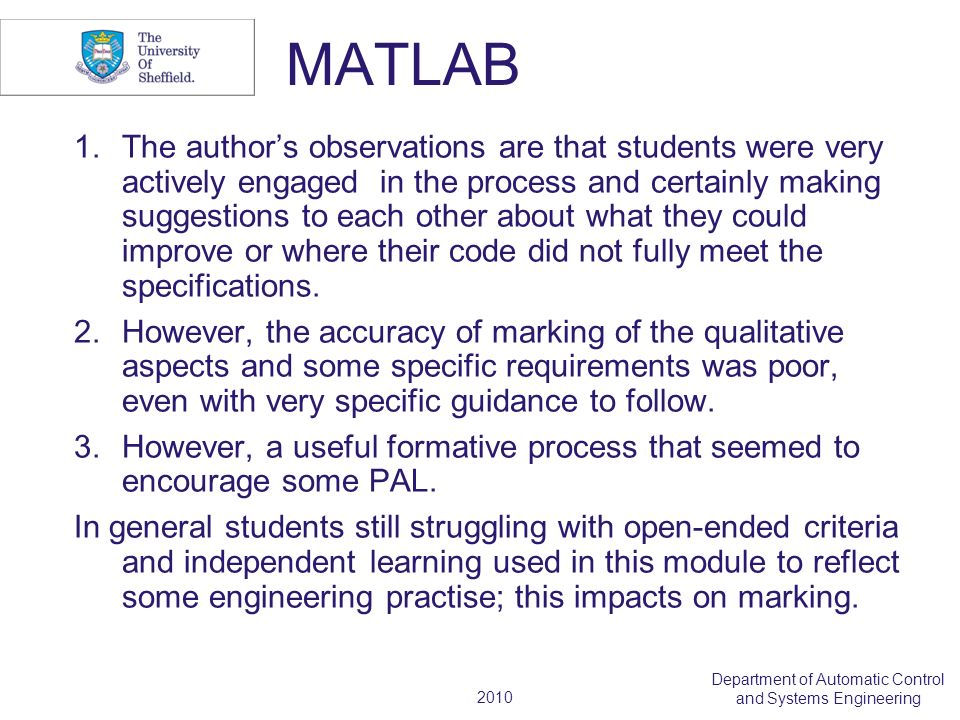 2010 Department of Automatic Control and Systems Engineering MATLAB 1.The authors observations are that students were very actively engaged in the process and certainly making suggestions to each other about what they could improve or where their code did not fully meet the specifications.
