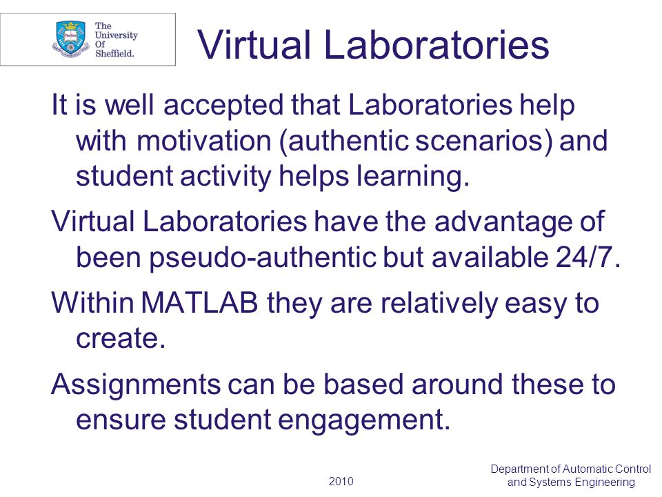 2010 Department of Automatic Control and Systems Engineering Virtual Laboratories It is well accepted that Laboratories help with motivation (authenti