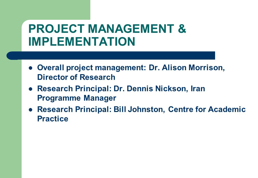 PROJECT MANAGEMENT & IMPLEMENTATION Overall project management: Dr. Alison Morrison, Director of Research Research Principal: Dr. Dennis Nickson, Iran