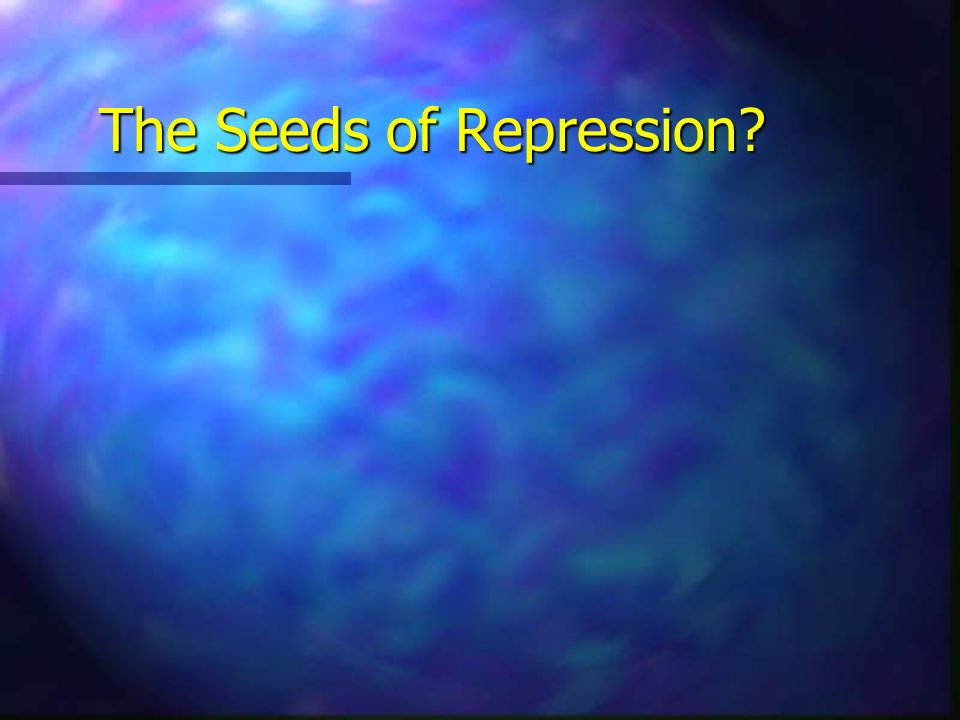 The Seeds of Repression?