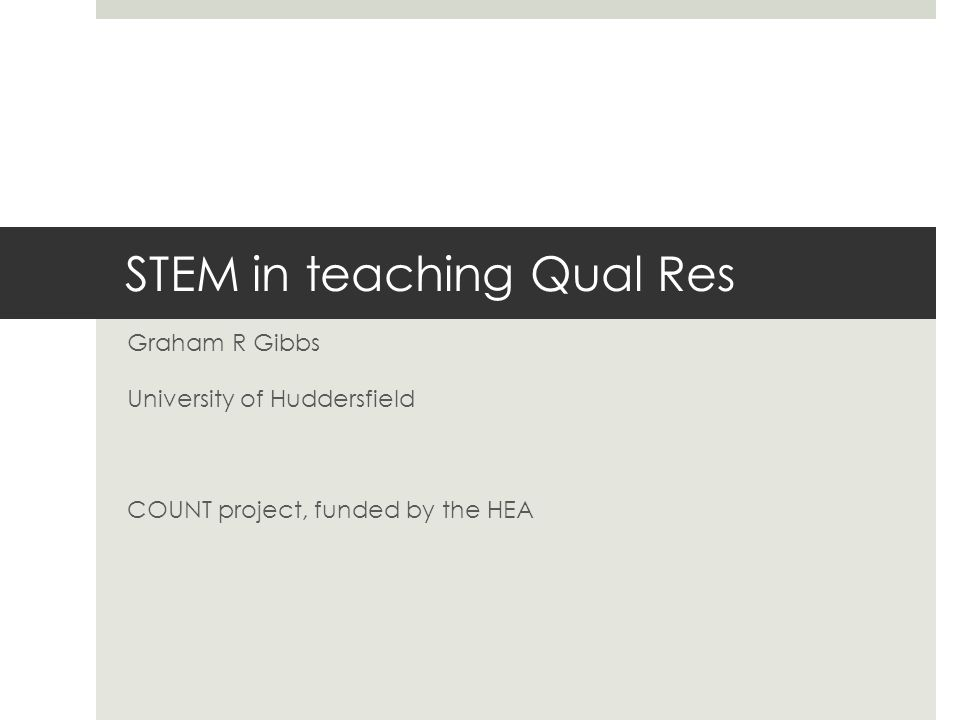 STEM in teaching Qual Res Graham R Gibbs University of Huddersfield COUNT project, funded by the HEA