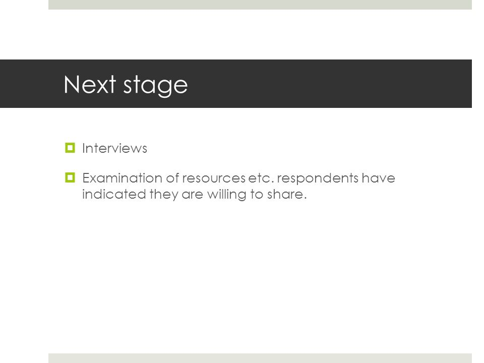 Next stage Interviews Examination of resources etc.
