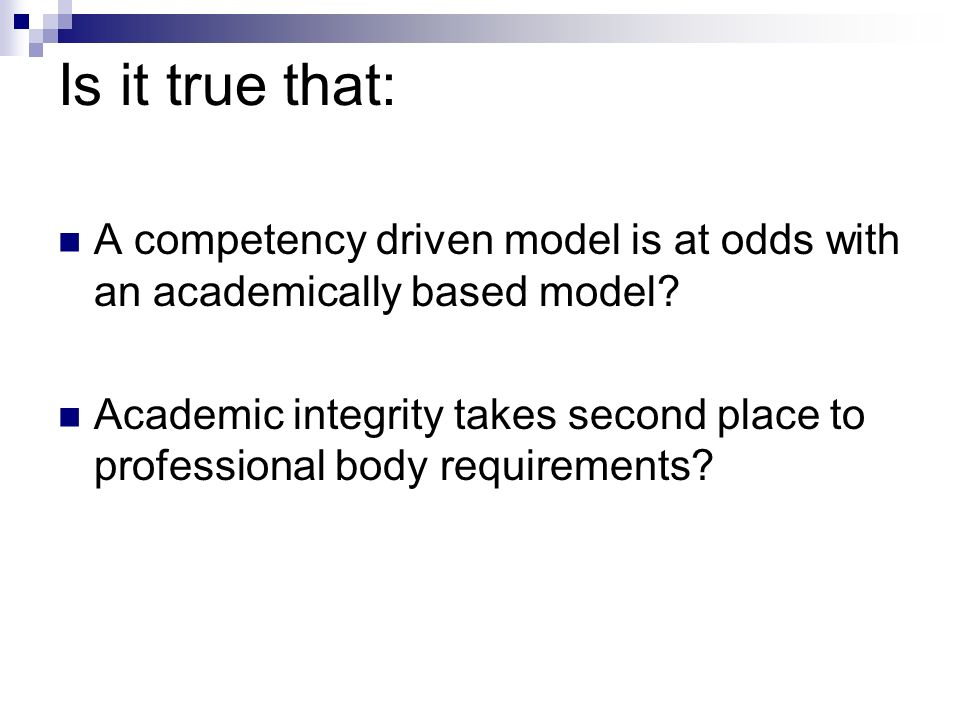 Is it true that: A competency driven model is at odds with an academically based model.