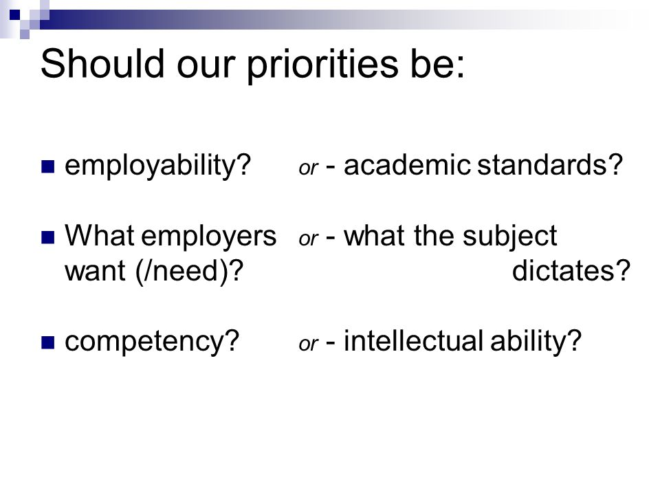 Should our priorities be: employability. What employers want (/need).