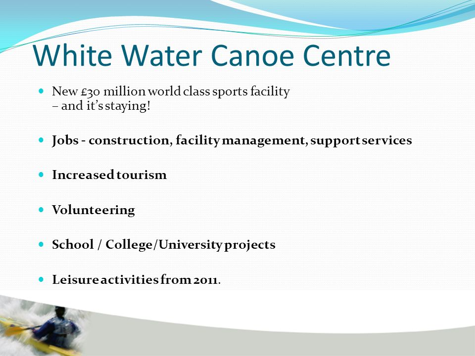 White Water Canoe Centre New £30 million world class sports facility – and its staying.