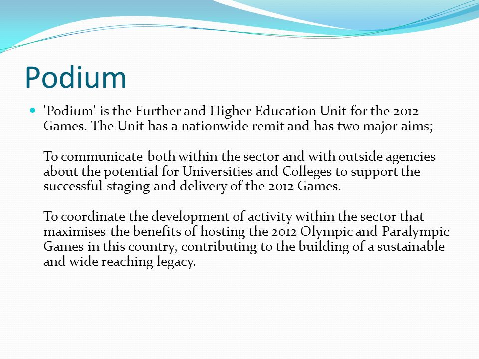 Podium Podium is the Further and Higher Education Unit for the 2012 Games.