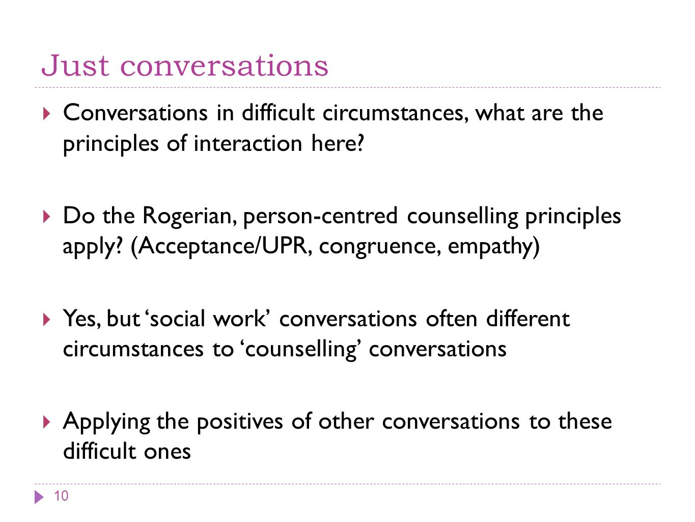 Just conversations Conversations in difficult circumstances, what are the principles of interaction here.