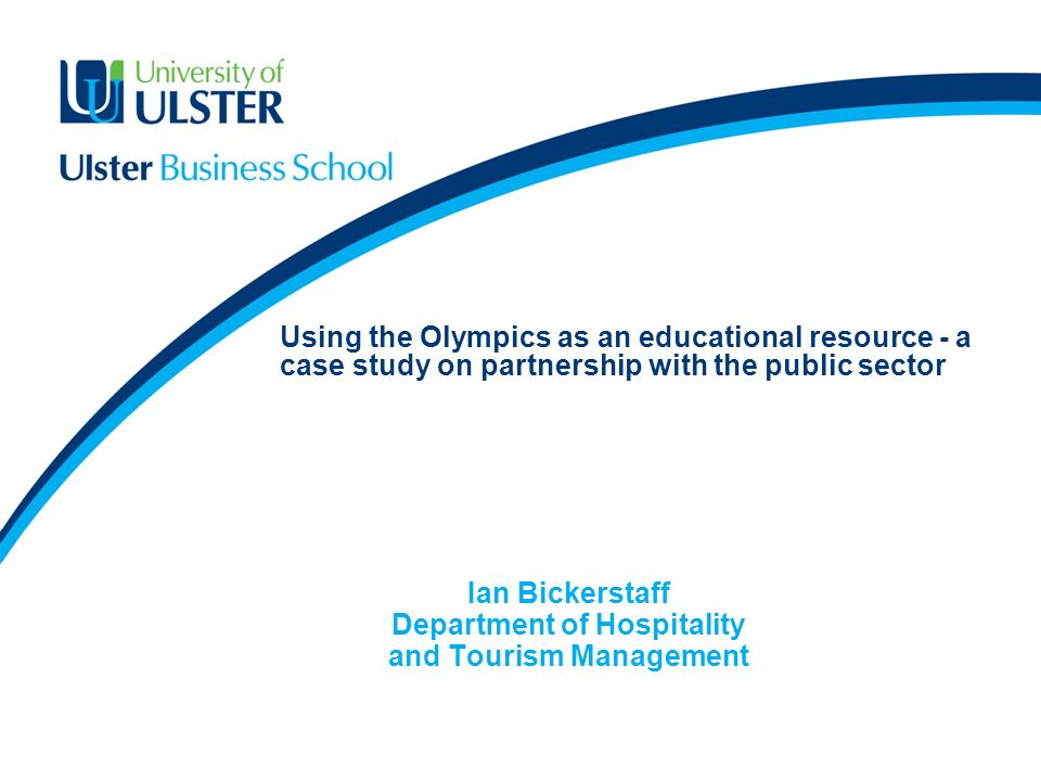 Using the Olympics as an educational resource - a case study on partnership with the public sector Ian Bickerstaff Department of Hospitality and Tourism Management