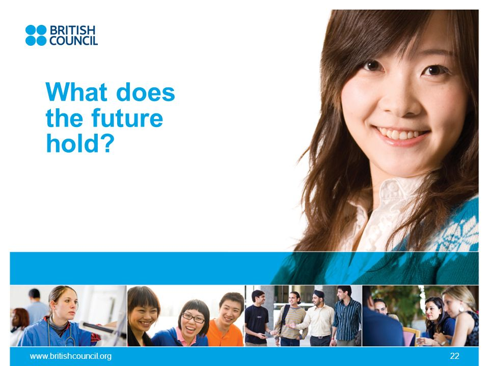 www.britishcouncil.org22 What does the future hold?