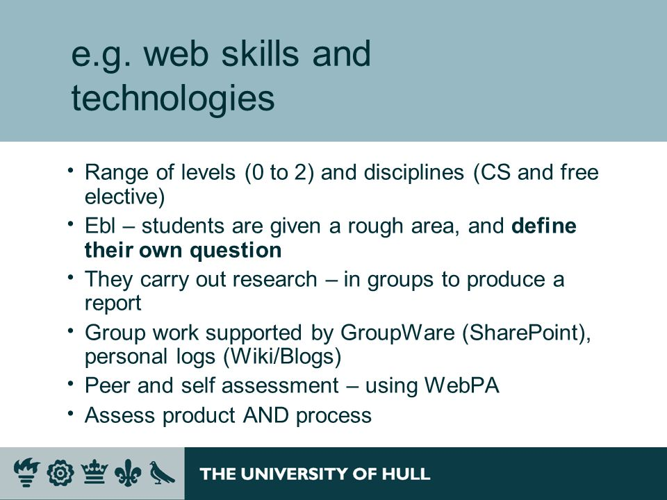 e.g. web skills and technologies Range of levels (0 to 2) and disciplines (CS and free elective) Ebl – students are given a rough area, and define the