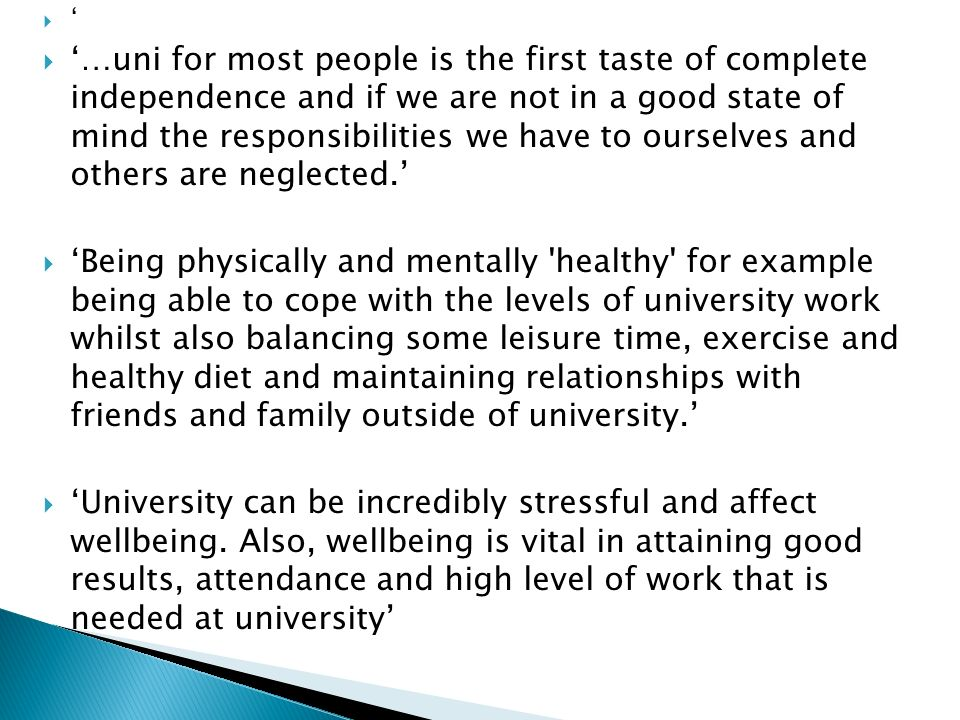 …uni for most people is the first taste of complete independence and if we are not in a good state of mind the responsibilities we have to ourselves and others are neglected.
