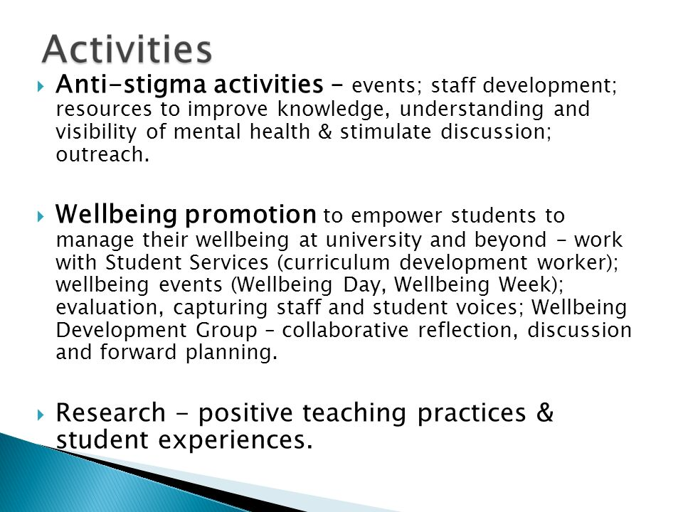 Anti-stigma activities – events; staff development; resources to improve knowledge, understanding and visibility of mental health & stimulate discussion; outreach.