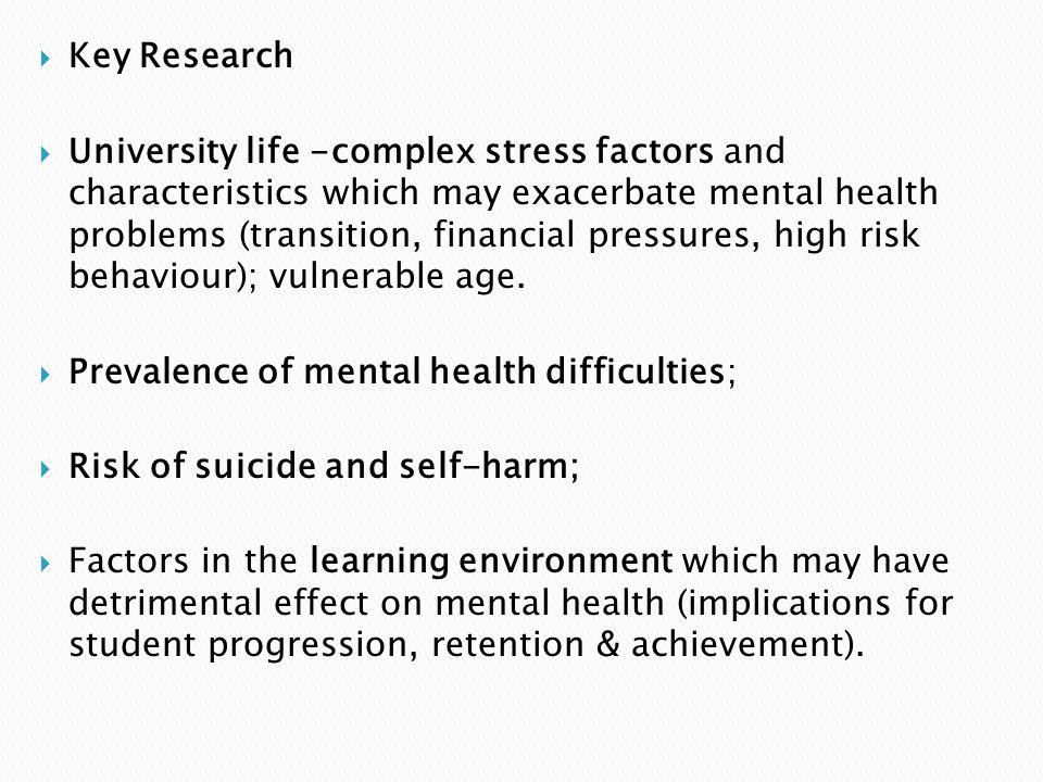 Key Research University life -complex stress factors and characteristics which may exacerbate mental health problems (transition, financial pressures,
