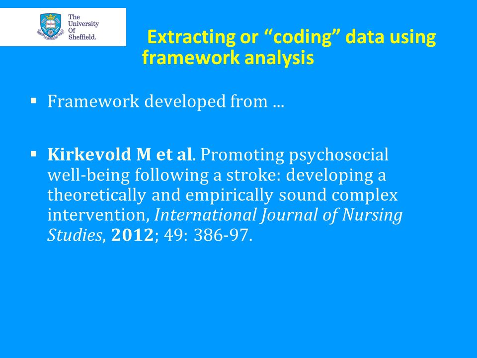 Extracting or coding data using framework analysis Framework developed from... Kirkevold M et al. Promoting psychosocial well-being following a stroke