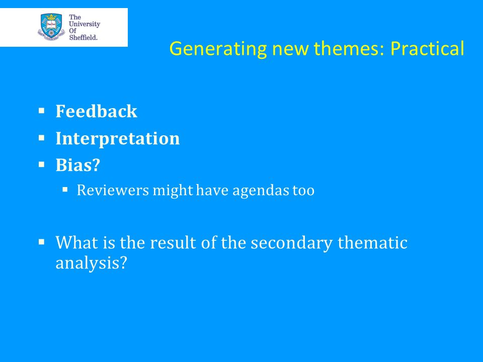 Generating new themes: Practical Feedback Interpretation Bias? Reviewers might have agendas too What is the result of the secondary thematic analysis?