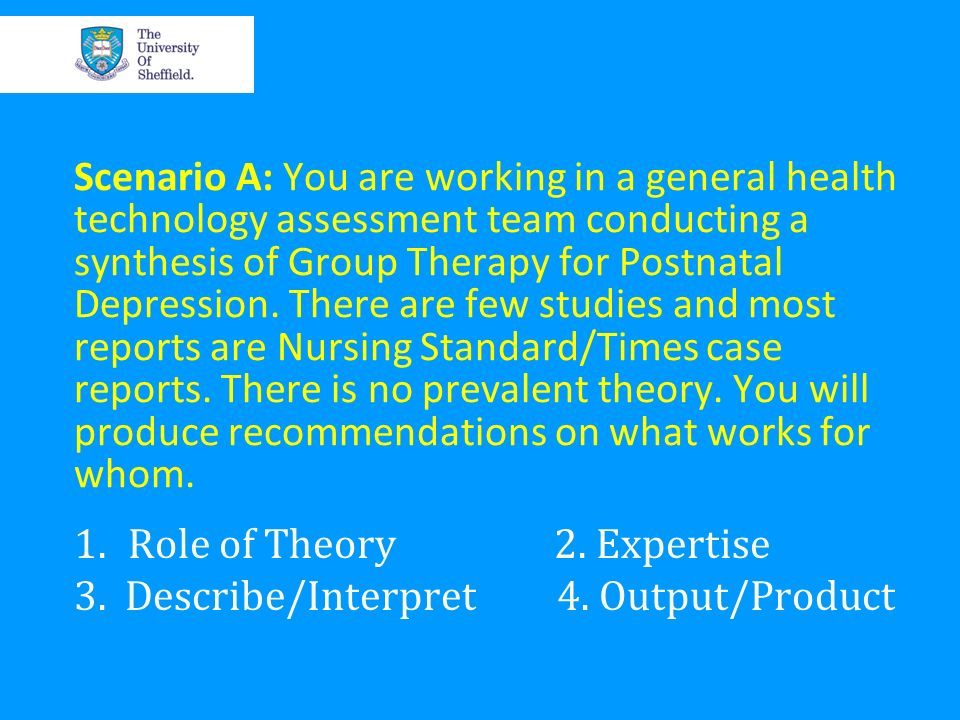 Scenario A: You are working in a general health technology assessment team conducting a synthesis of Group Therapy for Postnatal Depression. There are