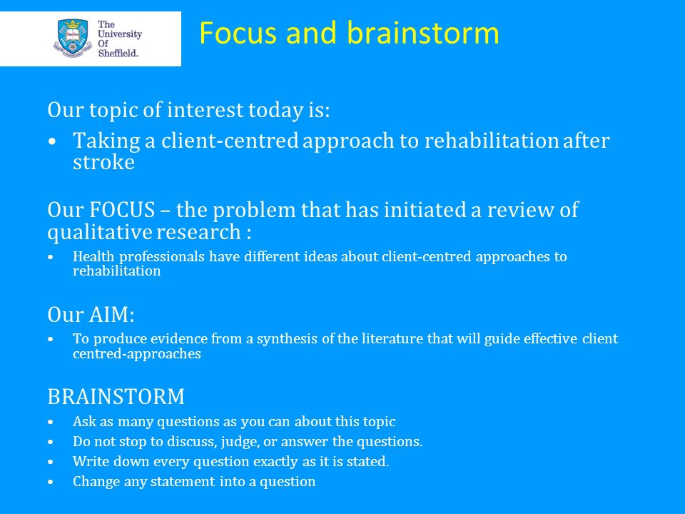 Focus and brainstorm Our topic of interest today is: Taking a client-centred approach to rehabilitation after stroke Our FOCUS – the problem that has