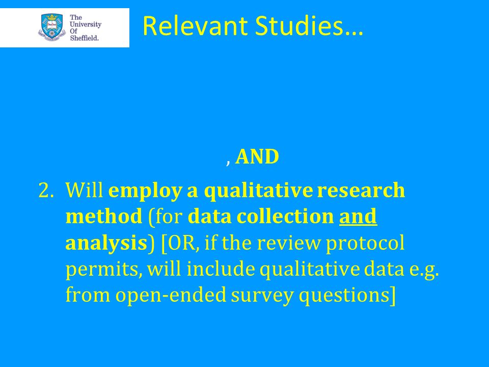 Relevant Studies…, AND 2.Will employ a qualitative research method (for data collection and analysis) [OR, if the review protocol permits, will includ