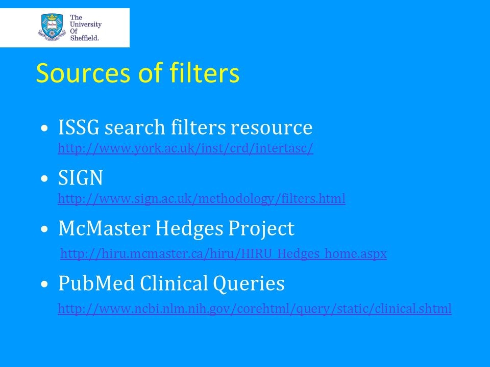 Sources of filters ISSG search filters resource http://www.york.ac.uk/inst/crd/intertasc/ http://www.york.ac.uk/inst/crd/intertasc/ SIGN http://www.si