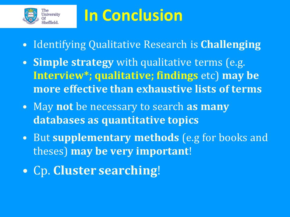 In Conclusion Identifying Qualitative Research is Challenging Simple strategy with qualitative terms (e.g. Interview*; qualitative; findings etc) may