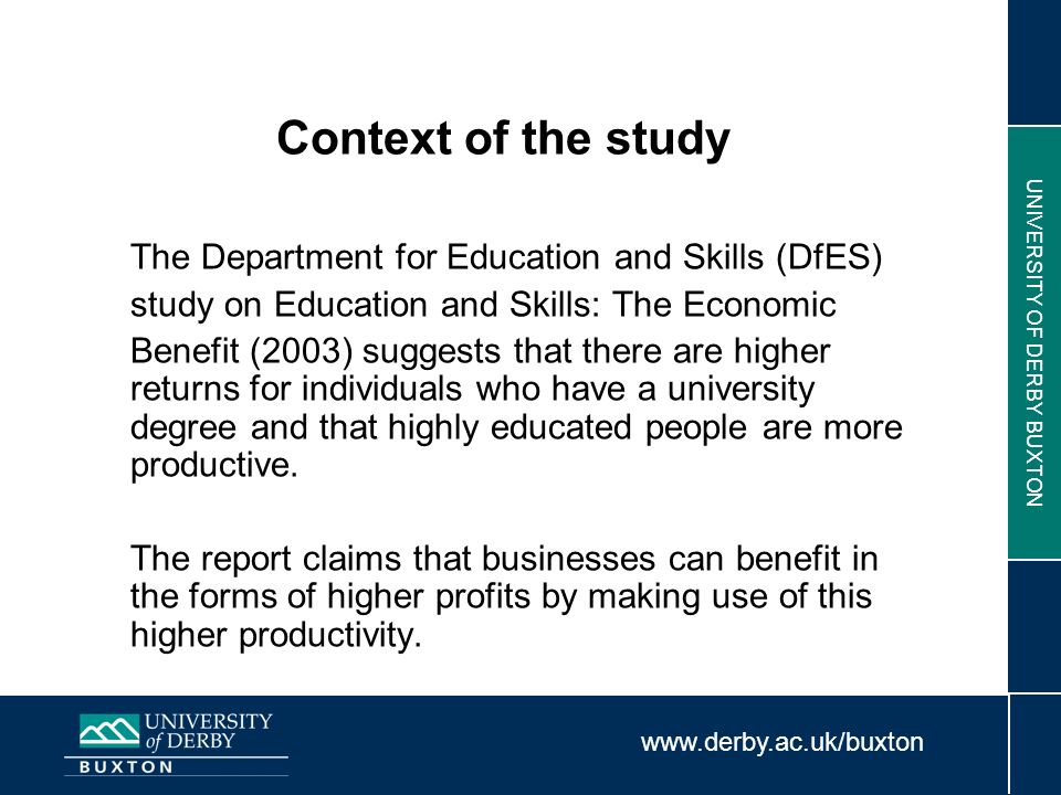 www.derby.ac.uk/buxton UNIVERSITY OF DERBY BUXTON Context of the study The Department for Education and Skills (DfES) study on Education and Skills: T