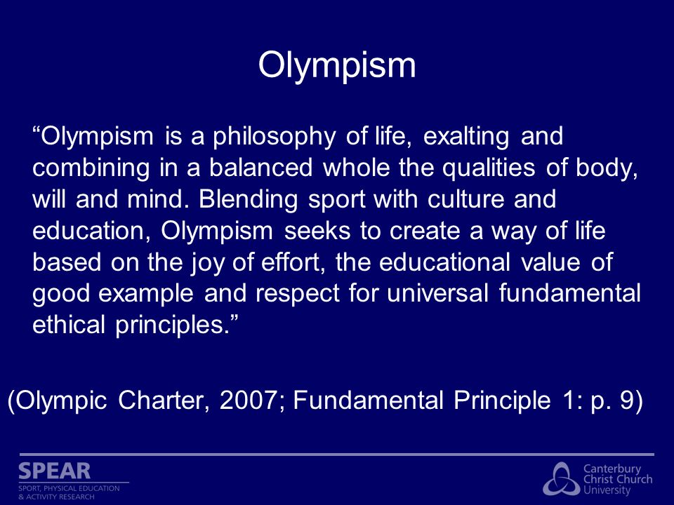 Olympism (cont.) The goal of Olympism is to place sport at the service of the harmonious development of man, with a view to promoting a peaceful society concerned with the preservation of human dignity.