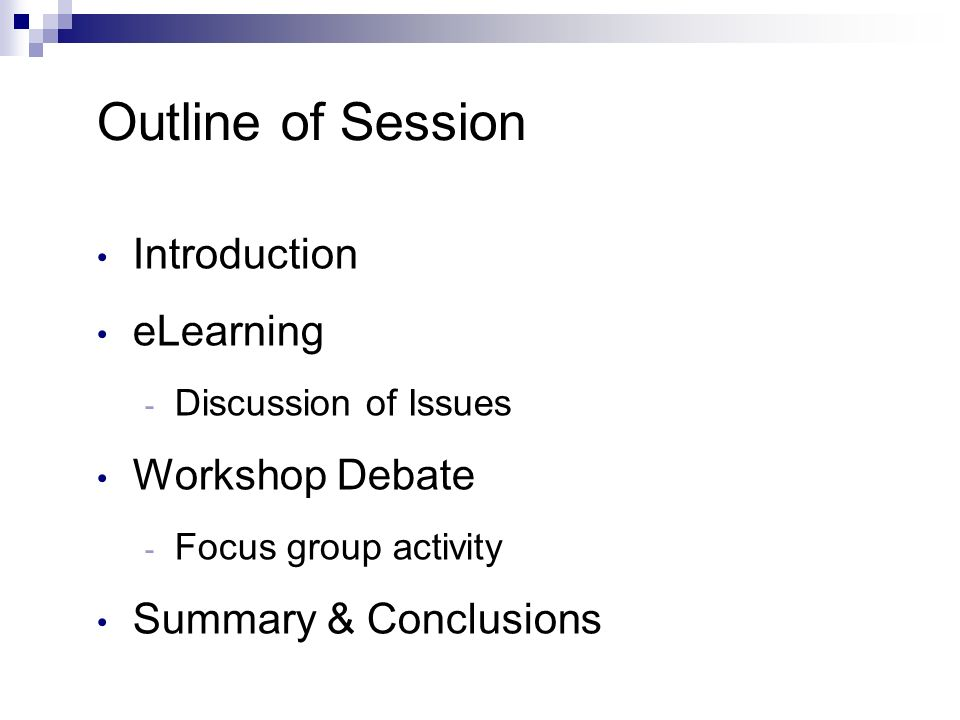 Outline of Session Introduction eLearning - Discussion of Issues Workshop Debate - Focus group activity Summary & Conclusions