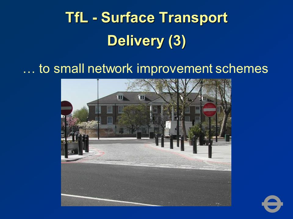 TfL - Surface Transport Delivery (3) … to small network improvement schemes