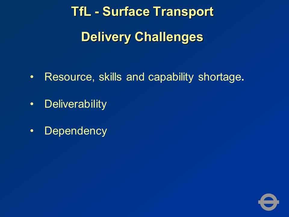 TfL - Surface Transport Delivery Challenges Resource, skills and capability shortage.