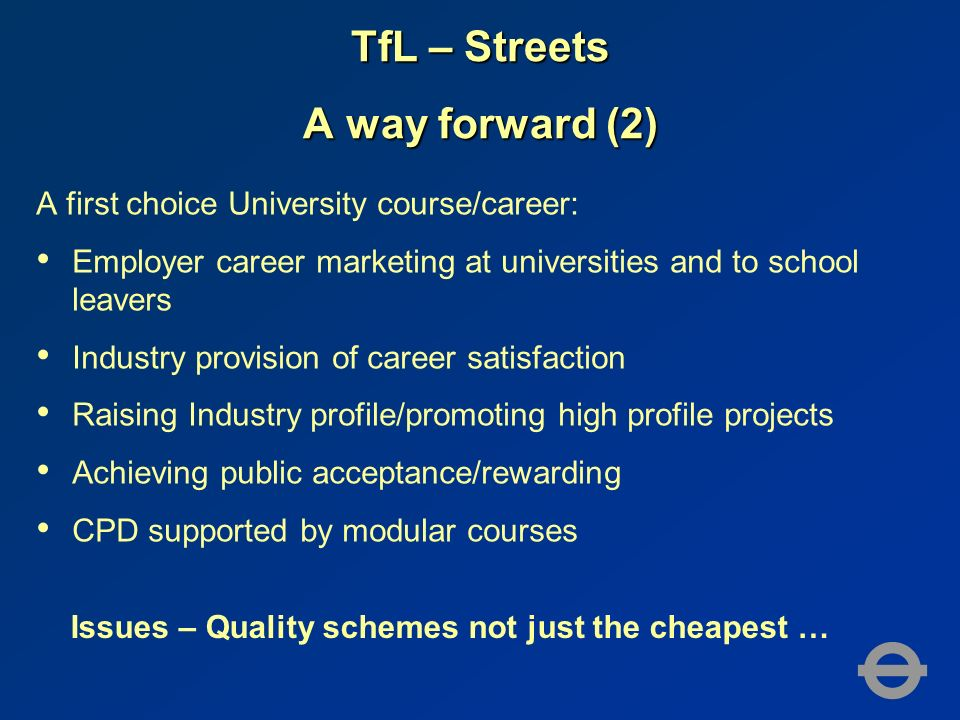 TfL – Streets A way forward (2) A first choice University course/career: Employer career marketing at universities and to school leavers Industry prov