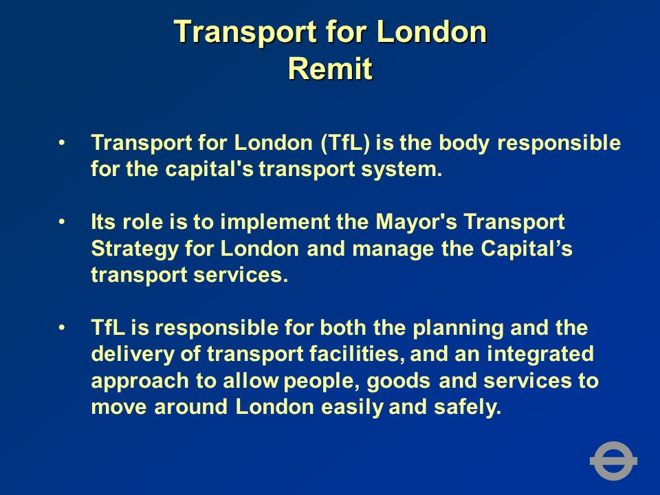 Transport for London (TfL) is the body responsible for the capital's transport system. Its role is to implement the Mayor's Transport Strategy for Lon