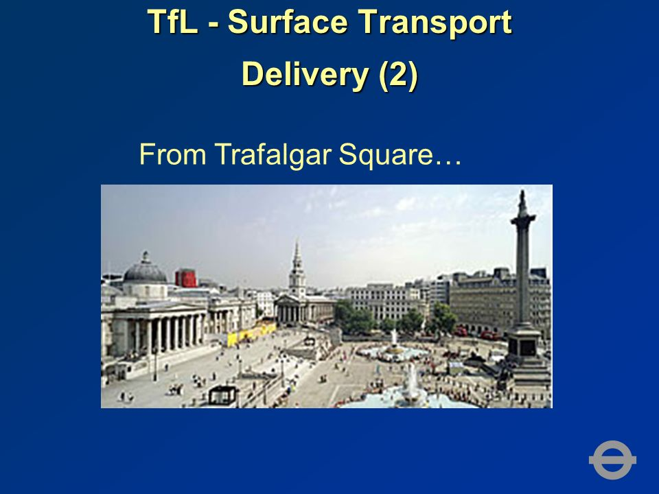 TfL - Surface Transport Delivery (2) From Trafalgar Square…
