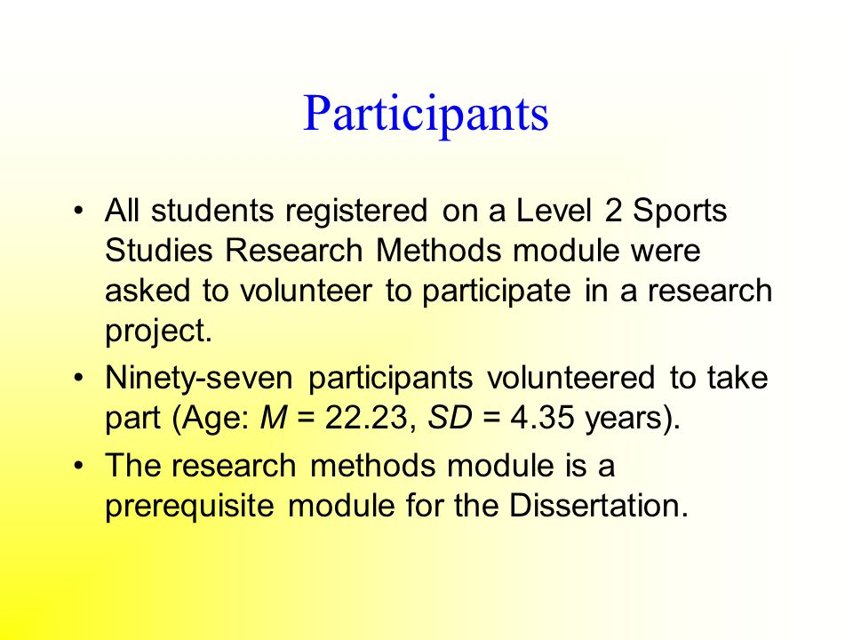 Participants All students registered on a Level 2 Sports Studies Research Methods module were asked to volunteer to participate in a research project.