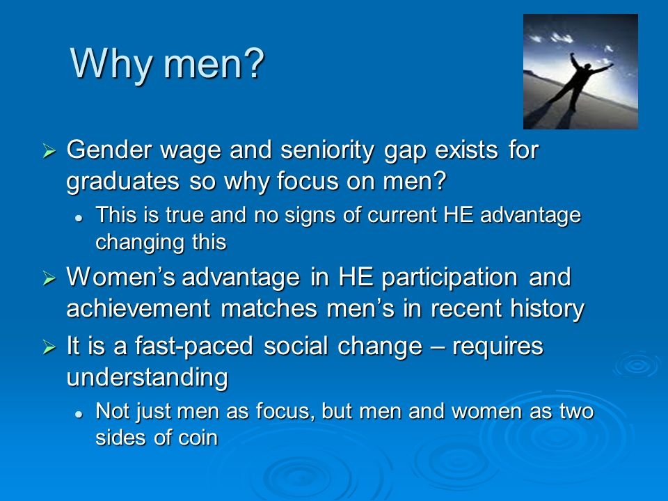 Why men. Gender wage and seniority gap exists for graduates so why focus on men.