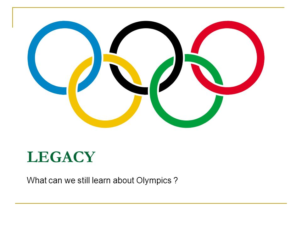 LEGACY What can we still learn about Olympics