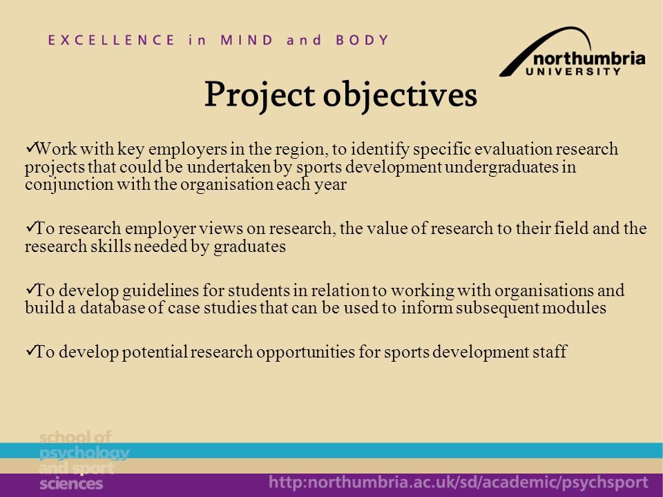 Project objectives Work with key employers in the region, to identify specific evaluation research projects that could be undertaken by sports develop