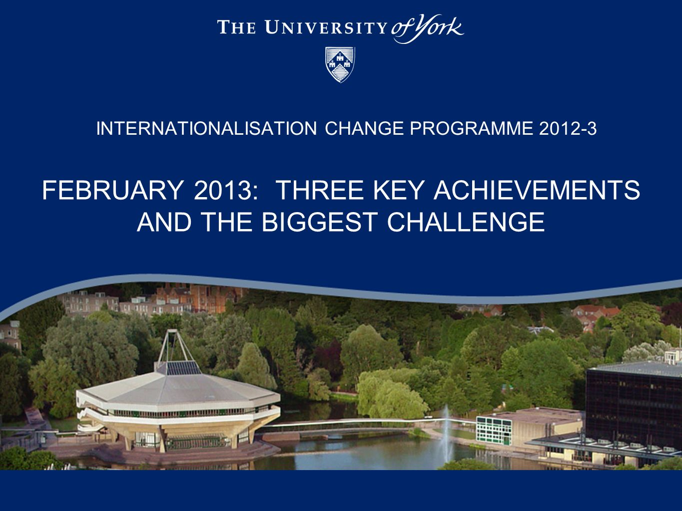 FEBRUARY 2013: THREE KEY ACHIEVEMENTS AND THE BIGGEST CHALLENGE INTERNATIONALISATION CHANGE PROGRAMME 2012-3