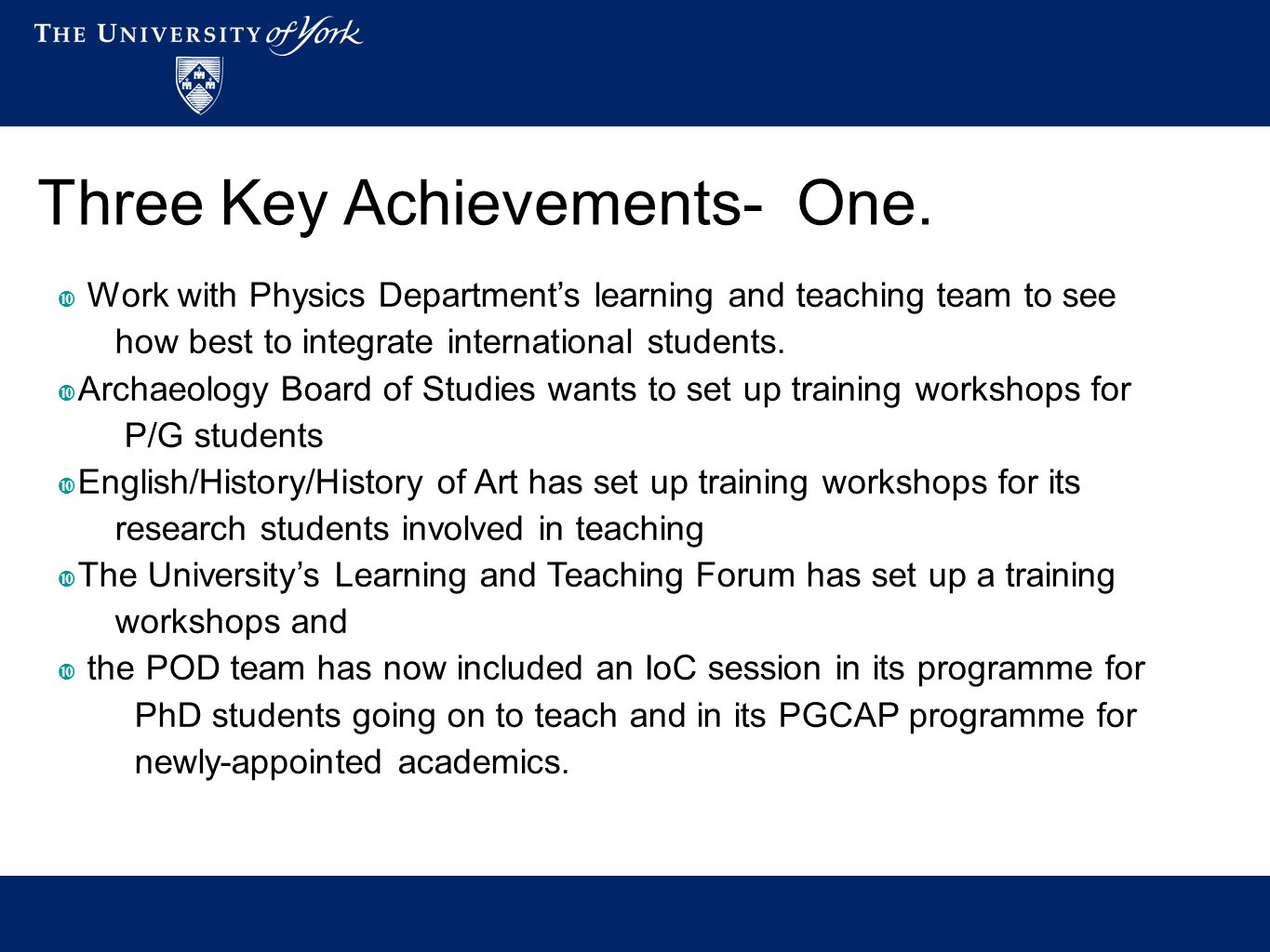 Three Key Achievements- One. Work with Physics Departments learning and teaching team to see how best to integrate international students. Archaeology