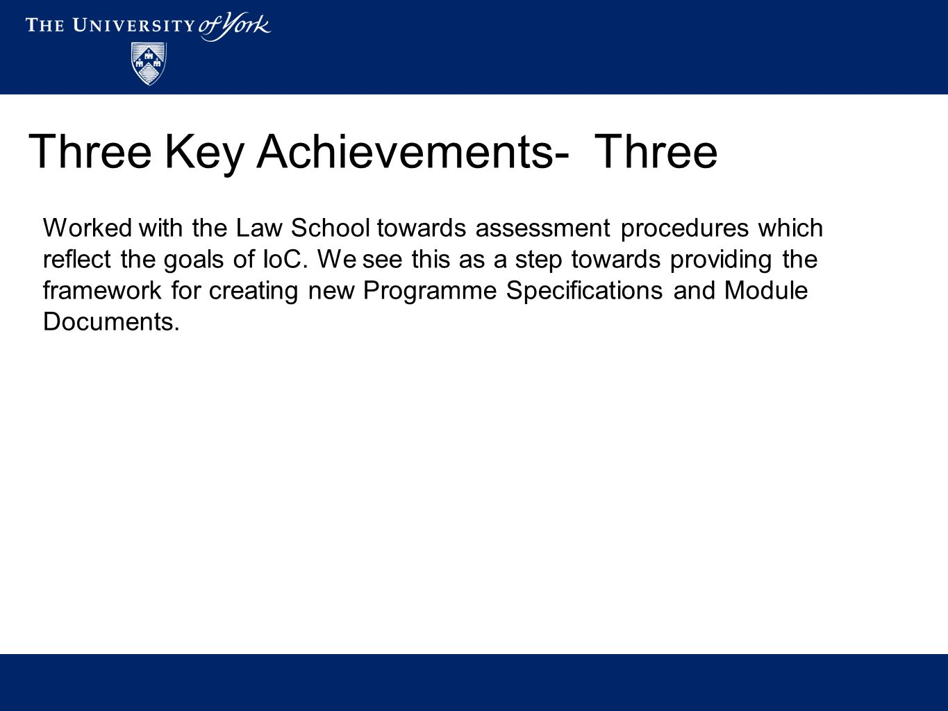 Three Key Achievements- Three Worked with the Law School towards assessment procedures which reflect the goals of IoC.